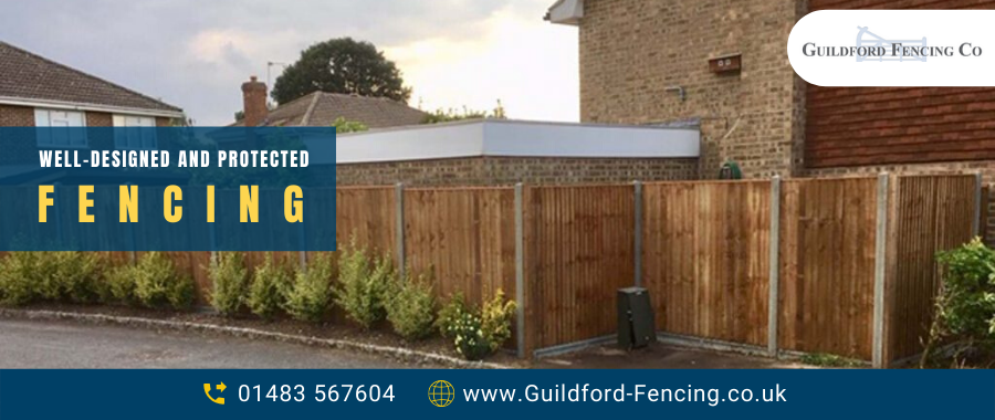 How to Make Sure that Your Garden has Well-Designed and Protected Fencing?